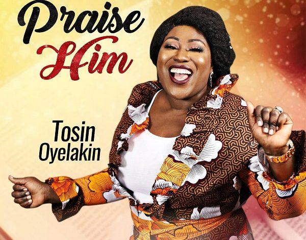 Photo of Praise Him – Tosin Oyelakin (Mp3, Video and Lyrics)