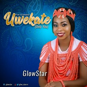 Uwekate Only You by Glowstar Mp3, Video and Lyrics