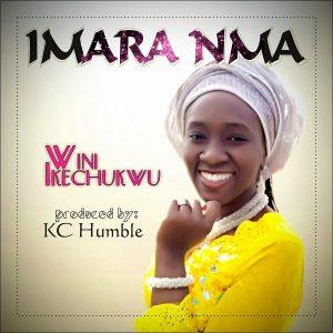 Imara nma by Wini Ikechukwu Mp3, Video and Lyrics
