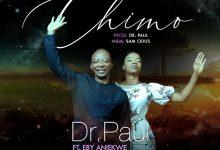 Chimo by Dr. Paul Ft. Eby Aniekwe Mp3 and Lyrics