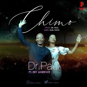 Chimo by Dr. Paul Ft. Eby Aniekwe Mp3 and Lyrics