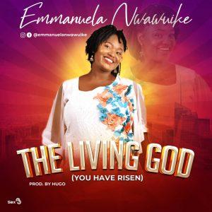 The Living God by Emmanuela Nwawuike Mp3, Video and Lyrics