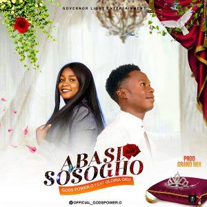 Abasi Sosogho by Gods Power O Ft. Gloria Oku Mp3, Video and Lyrics