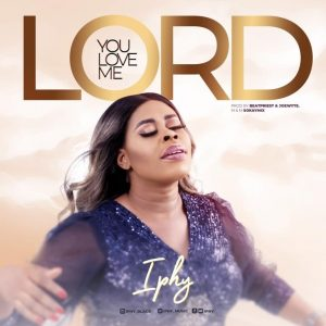 You Love Me Lord by Iphy Mp3