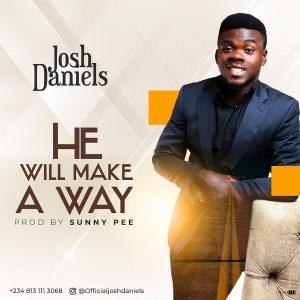 He Will Make A Way by Josh Daniels Mp3