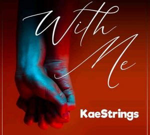 With Me by Kaestrings Mp3, Video and Lyrics