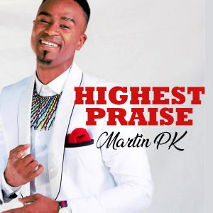 Highest Praise by Martin PK Mp3, Video and Lyrics