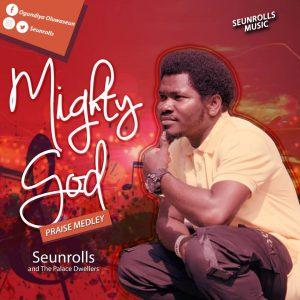 Mighty God Medley by SeunRolls Mp3
