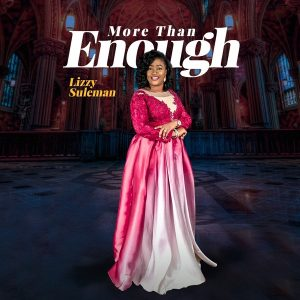 More Than Enough by Lizzy Suleman Mp3, Video and Lyrics
