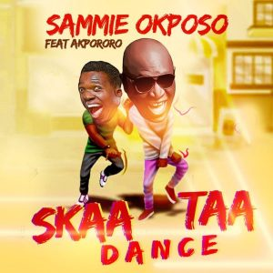 Skaataa Dance by Sammie Okposo Ft. Akpororo Mp3 and Lyrics