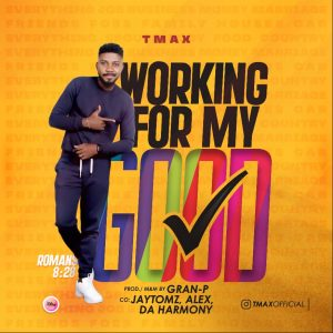 Working For My Good by TMAX Mp3 and Lyrics