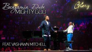 Mighty God by Benjamin Dube Ft. Vashawn Mitchell Mp3, Video and Lyrics