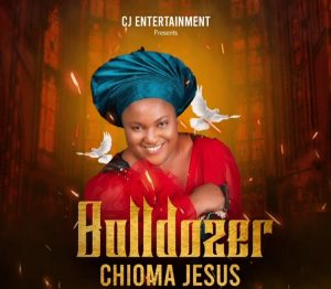 Bulldozer by Chioma Jesus Mp3 and Lyrics