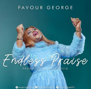 Endless Praise by Favour George Mp3, Video and Lyrics