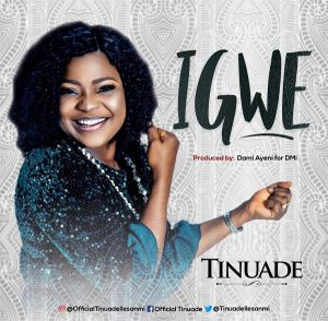 Igwe by Tinuade Mp3, Video and Lyrics