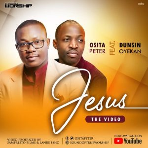 Jesus by Osita Peter Ft. Dunsin Oyekan Mp3, Video and Lyrics