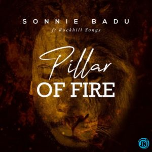 Pillar Of Fire by Sonnie Badu Ft. RockHill Songs Mp3, Video and Lyrics