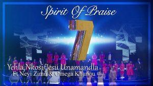 Yehla Nkosi by Spirit Of Praise 7 Ft. Neyi Zimu & Omega Khunou Mp3, Video and Lyrics