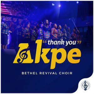 Akpe by Bethel Revival Choir Mp3, Video and Lyrics