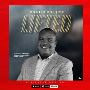 Lifted by Austin Adigwe Mp3 and Lyrics