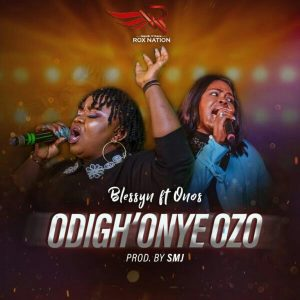 Odigh'Onye Ozo by Blessyn Ft. Onos Mp3 and Lyrics