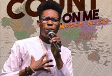 Count On Me by Moses Bliss Mp3, Video and Lyrics