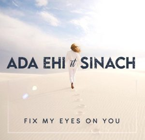 Fix My Eyes On You by Ada Ehi Ft. Sinach Mp3, Video and Lyrics