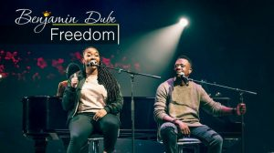 Freedom by Benjamin Dube ft JustHlo Mohlala Mp3, Lyrics, Video