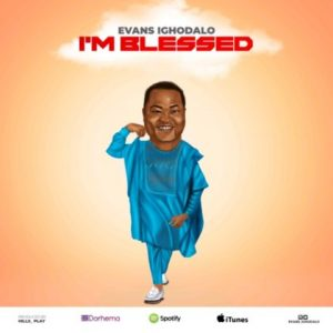 I'm Blessed by Evans Ighodalo Mp3 and Video