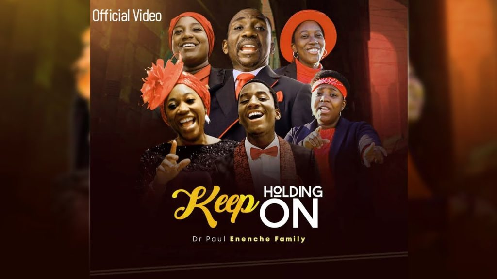 Keep Holding On by Pastor Paul Enenche Family Mp3, Video and Lyrics