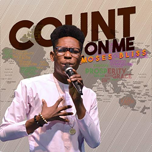 Moses Bliss - Count On Me Mp3, Lyrics, Video