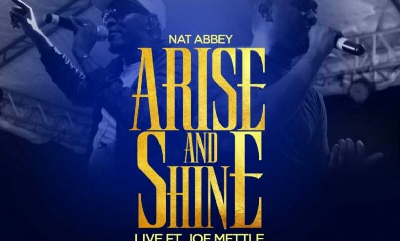 Photo of Arise And Shine – Nat Abbey Ft. Joe Mettle (Mp3, Lyrics and Video)