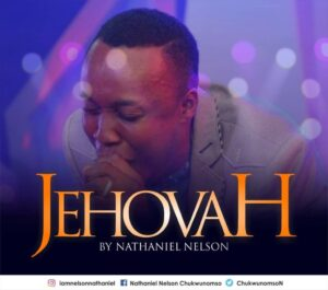 Jehovah by Nathaniel Nelson Mp3 and Lyrics