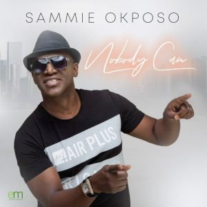 Nobody Can by Sammie Okposo Mp3, Video and Lyrics