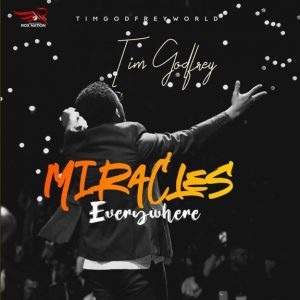 Miracles Everywhere by Tim Godfrey Mp3, Video and Lyrics