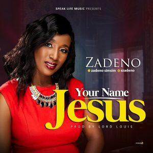 Your Name Jesus by Zadeno Simsim Mp3 and Lyrics