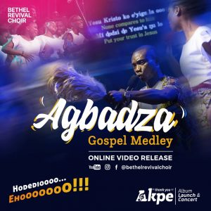 Agbadza Gospel Medley by Bethel Revival Choir Mp3, Lyrics and Video
