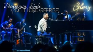 Do It Lord (Reprise) by Benjamin Dube Mp3, Lyrics and Video