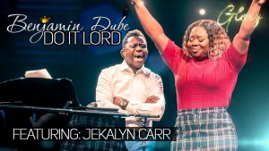 Do It Lord by Benjamin Dube ft Jekalyn Carr Mp3, Lyrics and Video