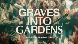 Elevation Worship Grave Into Gardens Mp3 Ft. Brandon Lake Lyrics and Video