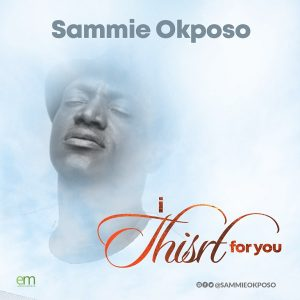 I Thirst For You by Sammie Okposo Mp3, Lyrics and Video