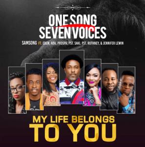 My Life Belongs to You by Samsong Ft. Eben, Ada Ehi-Moses, Prospa Ochimana, Pastor Saki and Pastor Ruthney