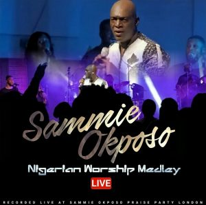 Nigerian Worship Medley by Sammie Okposo Mp3 and Video