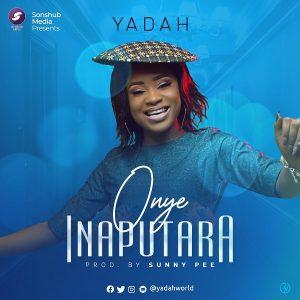Onye Inaputara by Yadah Mp3, Lyrics and Video