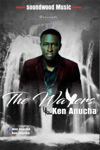 The Waters by Ken Anucha Mp3, Lyrics and Video
