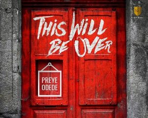 This Will Be Over by Preye Odede Mp3, Video and Lyrics