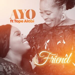 A Friend by Tope Alabi & Ayo Alabi Mp3 and Lyrics