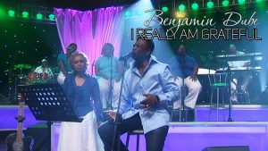 I Really Am Grateful by Benjamin Dube Mp3, Lyrics & Video