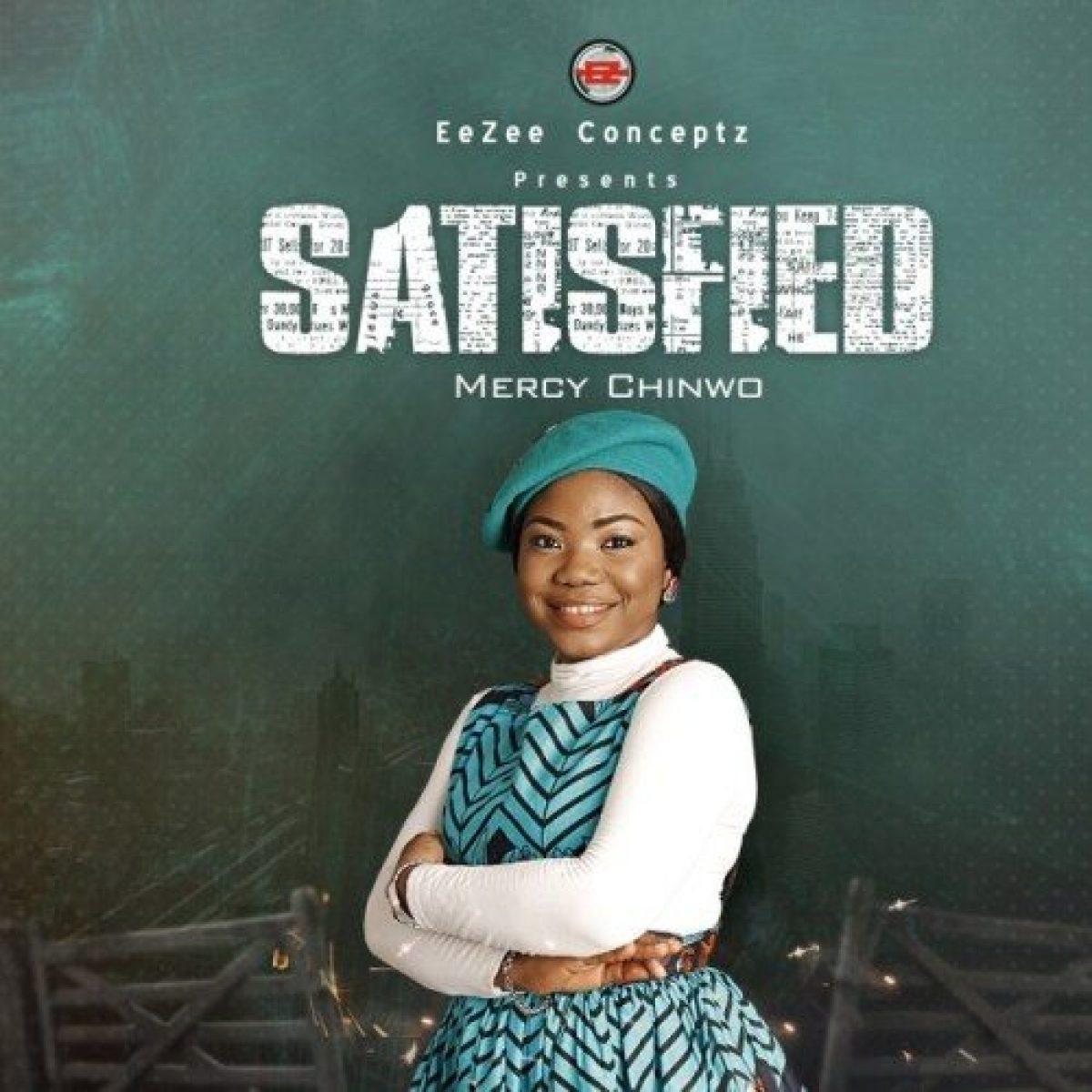 Download Album Mercy Chinwo Satisfied Mp3 Lyrics Video Jesusful