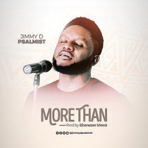 More Than by Jimmy D Psalmist Mp3, Lyrics, Video